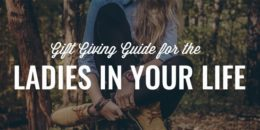 Gift Giving Guide for the Ladies in Your Life