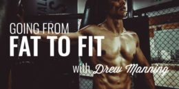 Fit to Fat with Drew Manning