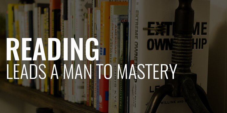 Reading Leads a Man to Mastery