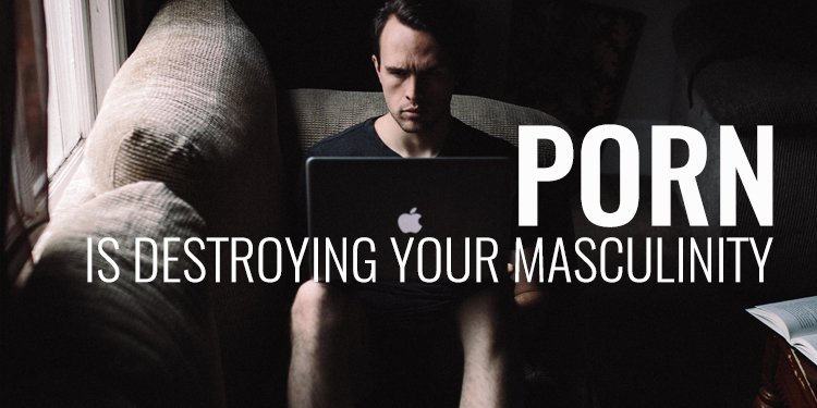 Porn Destroying Masculinity