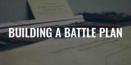 Building a Battle Plan