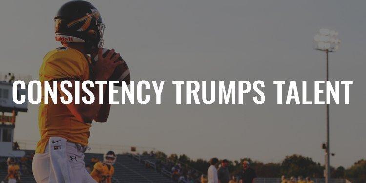 Consistency Trumps Talent