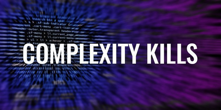 Complexity Kills