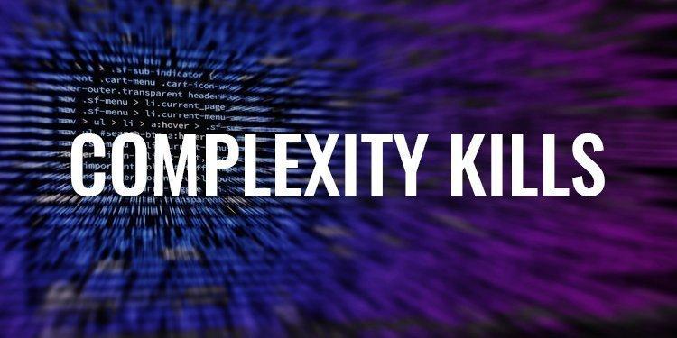 Complexity Kills