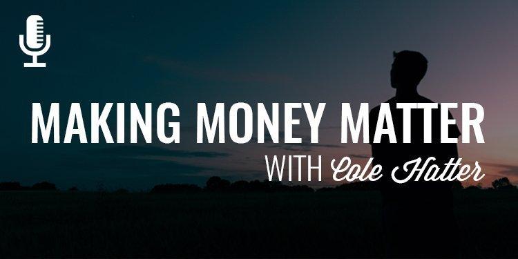 120: Making Money Matter | Cole Hatter