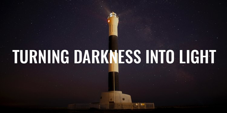 Turning Darkness Into Light