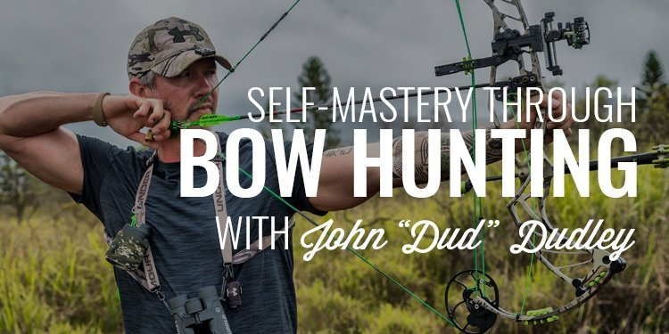 "147: Self-Mastery through Bow Hunting | John ""Dud"" Dudley"