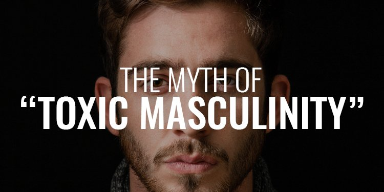 """The Myth of """"Toxic Masculinity"""""""
