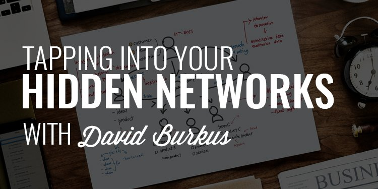 162: Tapping Into Your Hidden Networks | David Burkus