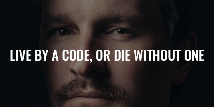 Live by a Code, or Die Without One | FRIDAY FIELD NOTES