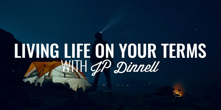 Living Life on Your Terms | JP Dinnell