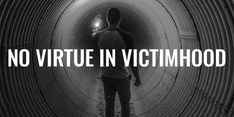 No Virtue in Victimhood