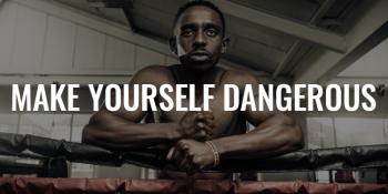 Make Yourself Dangerous