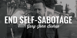 End Self Sabotage | GARY JOHN BISHOP