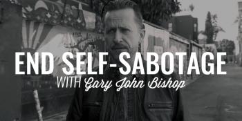 End Self Sabotage | GARY JOHN BISHOP