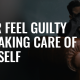 Never Feel Guilty for Taking Care of Yourself | FRIDAY FIELD NOTES