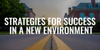 Strategies for Success in a New Environment   FRIDAY FIELD NOTES