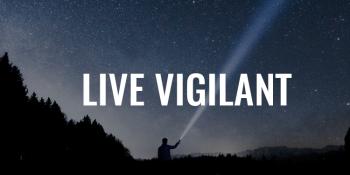Live Vigilant   FRIDAY FIELD NOTES