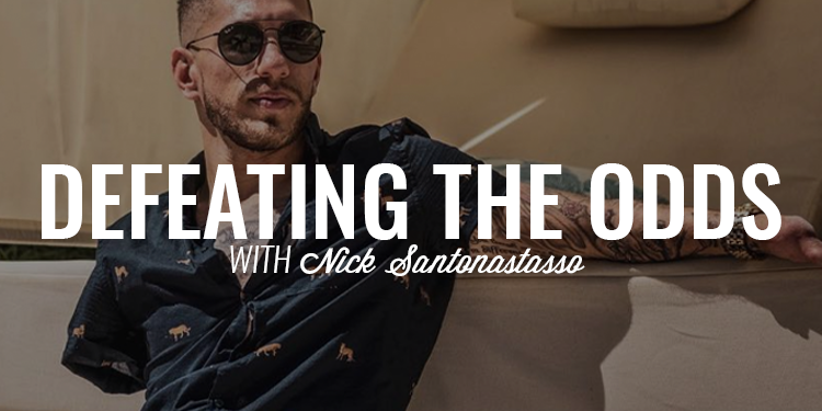 Defeating the Odds | NICK SANTONASTASSO