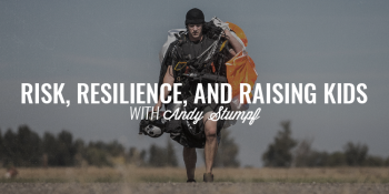 Risk, Resilience, and Raising Kids   ANDY STUMPF