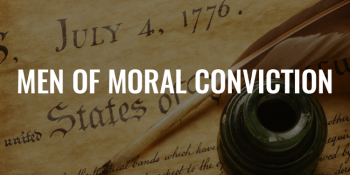 Men of Moral Conviction   FRIDAY FIELD NOTES