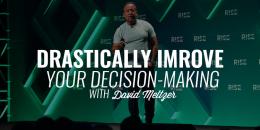 Drastically Improve Your Decision-Making | DAVID MELTZER
