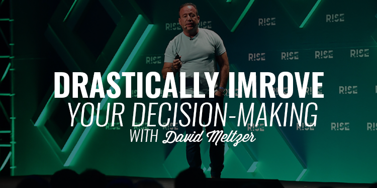 Drastically Improve Your Decision-Making | DAVID MELTZER
