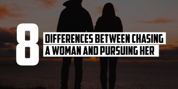 8 Differences Between Chasing a Woman and Pursuing Her | FRIDAY FIELD NOTES
