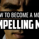 How to Become a More Compelling Man | FRIDAY FIELD NOTES