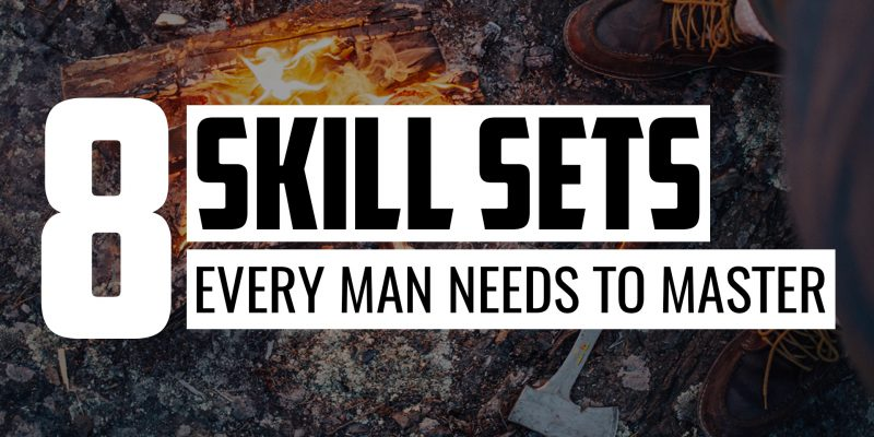 8 Skill Sets Every Man Needs to Master | FRIDAY FIELD NOTES