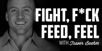 Fight, F*ck, Feed, Feel | TRAVER BOEHM
