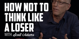 How Not to Think Like a Loser | SCOTT ADAMS