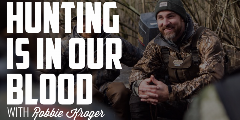 Hunting is in Our Blood | ROBBIE KROGER