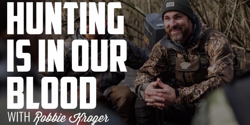 Hunting is in Our Blood | ROBBIE KROGER