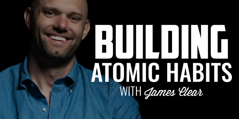 Building Atomic Habits | JAMES CLEAR