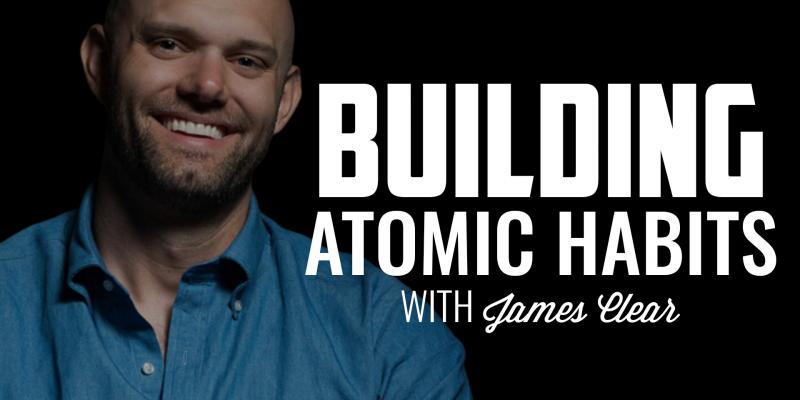 Building Atomic Habits | JAMES CLEAR