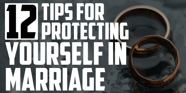 12 Tips for Protecting Yourself in Marriage | FRIDAY FIELD NOTES