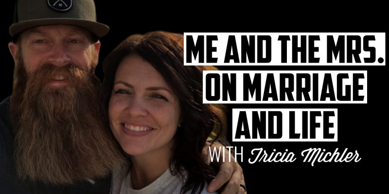 Me and the Mrs. on Marriage and Life | TRICIA MICHLER