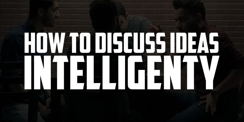 How to Discuss Ideas Intelligently