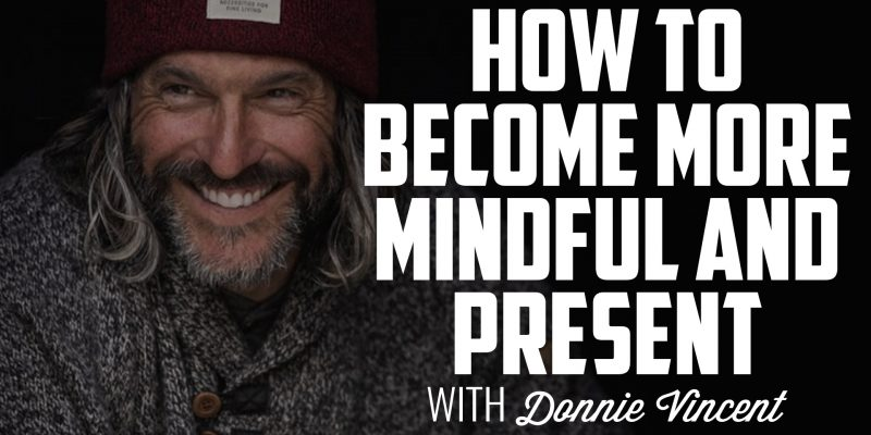 How to Become More Mindful and Present | DONNIE VINCENT