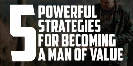 5 Powerful Strategies for Becoming a Man of Value | FRIDAY FIELD NOTES