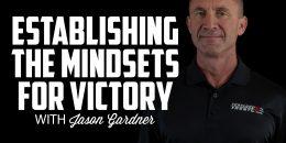 Establishing the Mindsets for Victory | JASON GARDNER