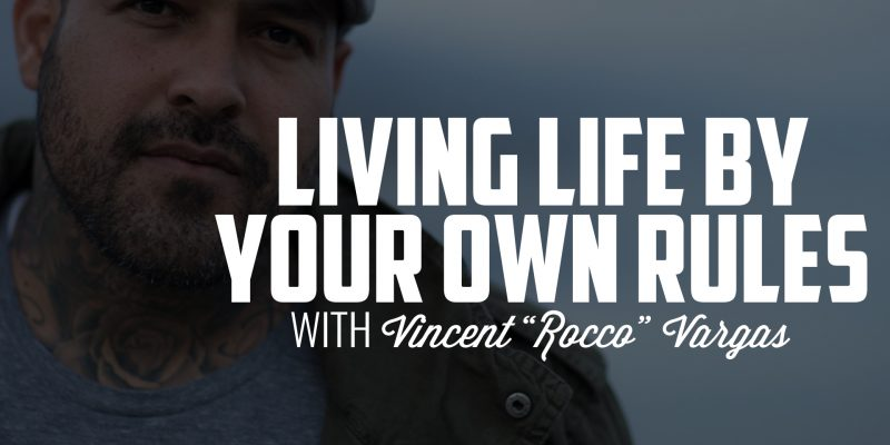 "Living Life by Your Own Rules | VINCENT ""ROCCO"" VARGAS"
