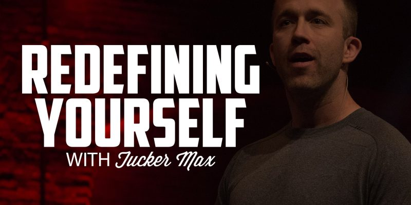 Redefining Yourself | TUCKER MAX