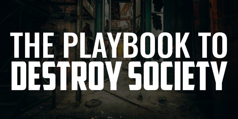 The Playbook to Destroy Society | FRIDAY FIELD NOTES