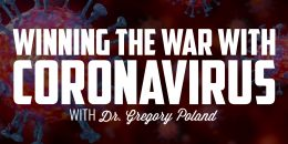 Winning the War with Coronavirus | DR. GREGORY POLAND