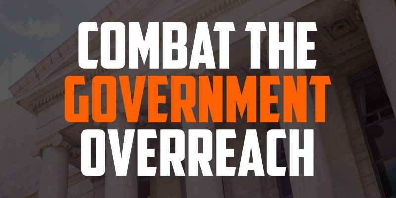 Combat the Government Overreach