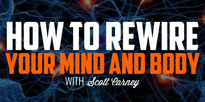 How to Rewire Your Mind and Body | SCOTT CARNEY