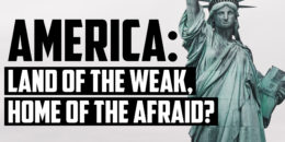 America Land of the Weak Home of the Afraid