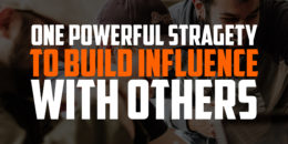 One Powerful Strategy to Build Influence with Others